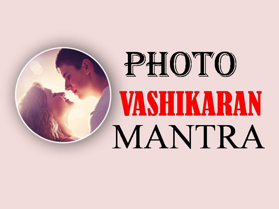 Vashikaran By Photo - Husband Boyfriend Girlfriend Vashikaran